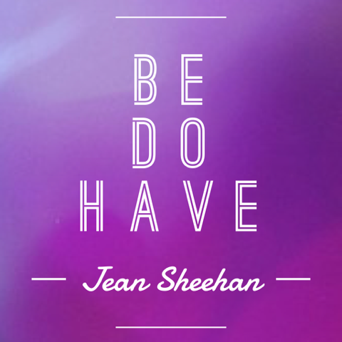 Be Do Have - Jean Sheehan